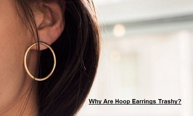 Why Are Hoop Earrings Trashy