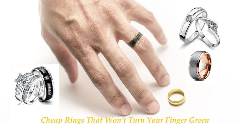 Cheap Rings That Wont Turn Your Finger Green