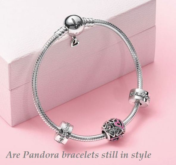 Are Pandora bracelets still in style