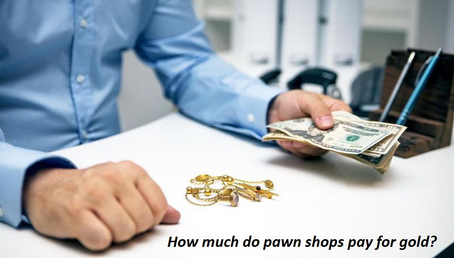 How much do pawn shops pay for gold