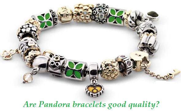 are pandora bracelets good quality