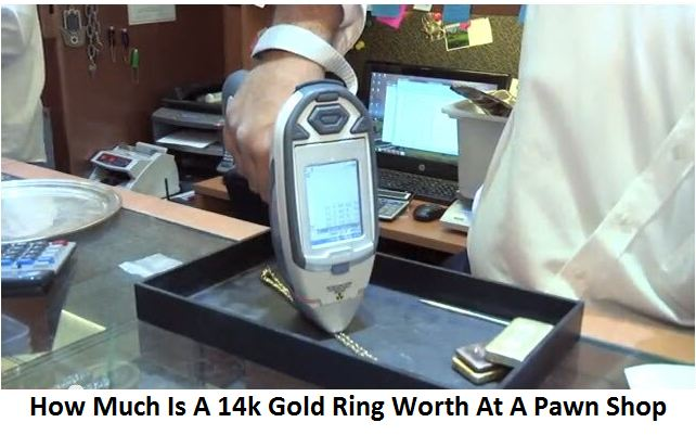 How Much Is A 14k Gold Ring Worth At A Pawn Shop