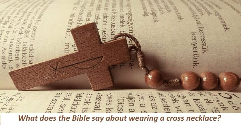 What does the Bible say about wearing a cross necklace
