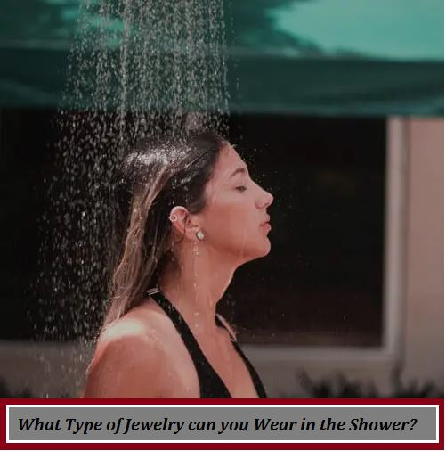what type of jewelry can you wear in the shower