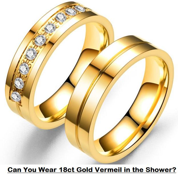 Can You Wear 18ct Gold Vermeil in the Shower