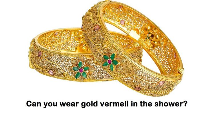 can you wear gold vermeil in the shower