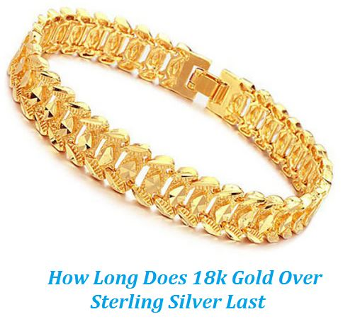 how long does 18k gold over sterling silver last