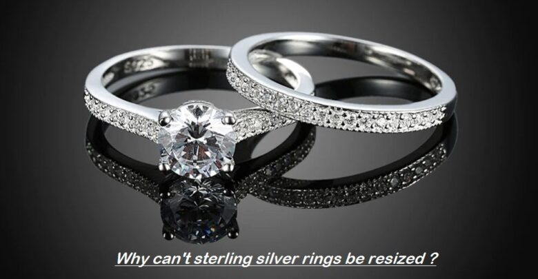 why cant sterling silver rings be resized