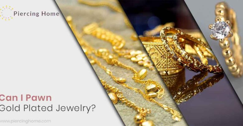 Can I Pawn Gold Plated Jewelry?