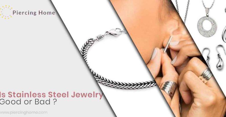 Is Stainless Steel Jewelry Good or Bad?