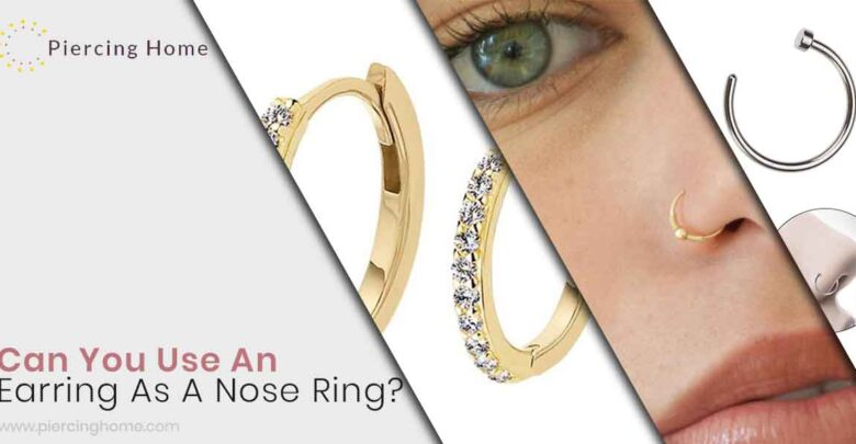 Can You Use An Earring As A Nose Ring?